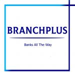 BranchPlus - Banks All The Way